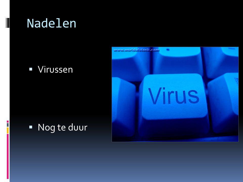 Nadelen  Virussen  Nog te duur