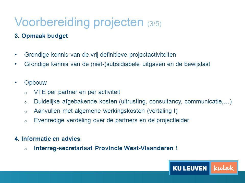 Voorbereiding projecten (3/5) 3. Opmaak budget Grondige kennis van de vrij definitieve projectactiviteiten Grondige kennis van de (niet-)subsidiabele