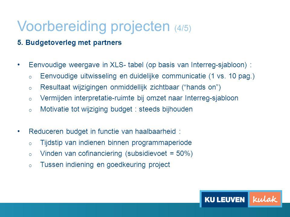 Voorbereiding projecten (4/5) 5. Budgetoverleg met partners Eenvoudige weergave in XLS- tabel (op basis van Interreg-sjabloon) : o Eenvoudige uitwisse