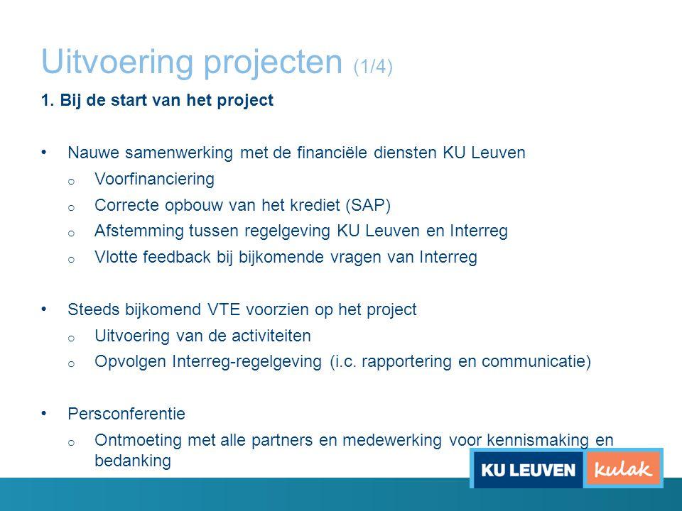 Uitvoering projecten (1/4) 1. Bij de start van het project Nauwe samenwerking met de financiële diensten KU Leuven o Voorfinanciering o Correcte opbou