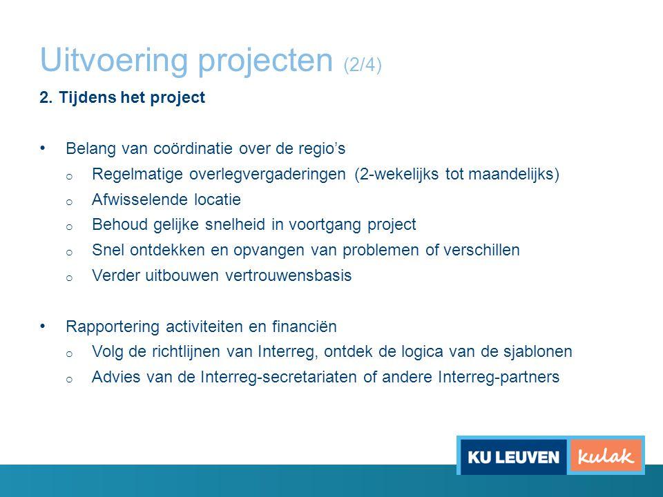 Uitvoering projecten (2/4) 2. Tijdens het project Belang van coördinatie over de regio's o Regelmatige overlegvergaderingen (2-wekelijks tot maandelij