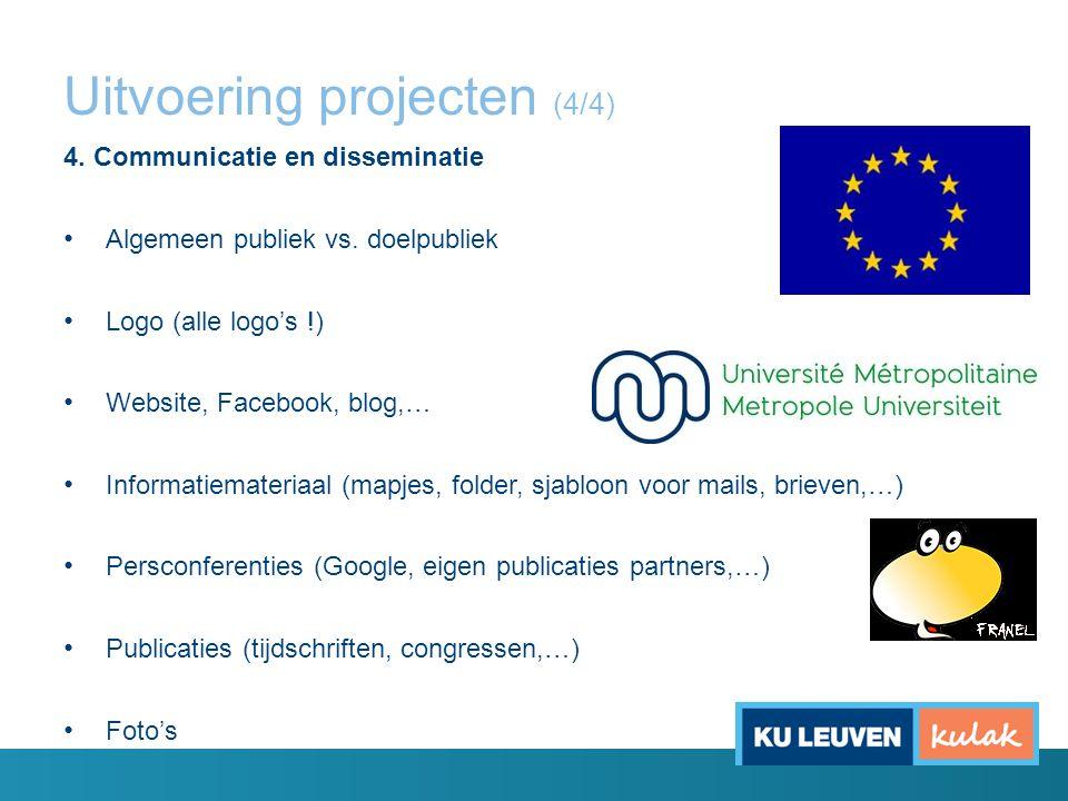 Uitvoering projecten (4/4) 4. Communicatie en disseminatie Algemeen publiek vs. doelpubliek Logo (alle logo's !) Website, Facebook, blog,… Informatiem