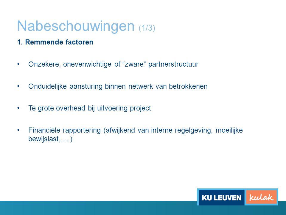 """Nabeschouwingen (1/3) 1. Remmende factoren Onzekere, onevenwichtige of """"zware"""" partnerstructuur Onduidelijke aansturing binnen netwerk van betrokkenen"""