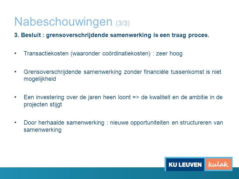 Nabeschouwingen (3/3) 3. Besluit : grensoverschrijdende samenwerking is een traag proces. Transactiekosten (waaronder coördinatiekosten) : zeer hoog G