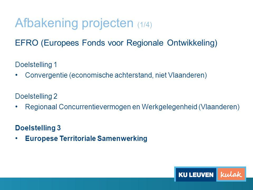 Afbakening projecten (1/4) EFRO (Europees Fonds voor Regionale Ontwikkeling) Doelstelling 1 Convergentie (economische achterstand, niet Vlaanderen) Do