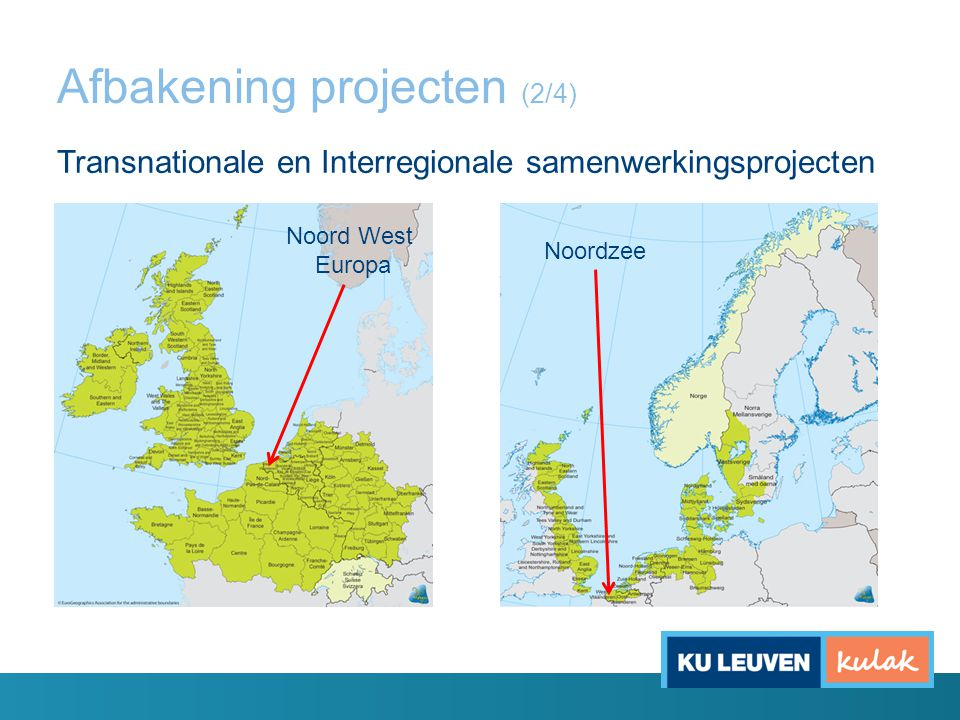 Afbakening projecten (2/4) Transnationale en Interregionale samenwerkingsprojecten Noordzee Noord West Europa