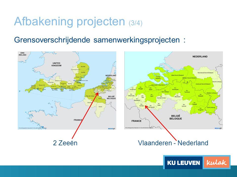 Afbakening projecten (3/4) Grensoverschrijdende samenwerkingsprojecten : 2 Zeeën Vlaanderen - Nederland