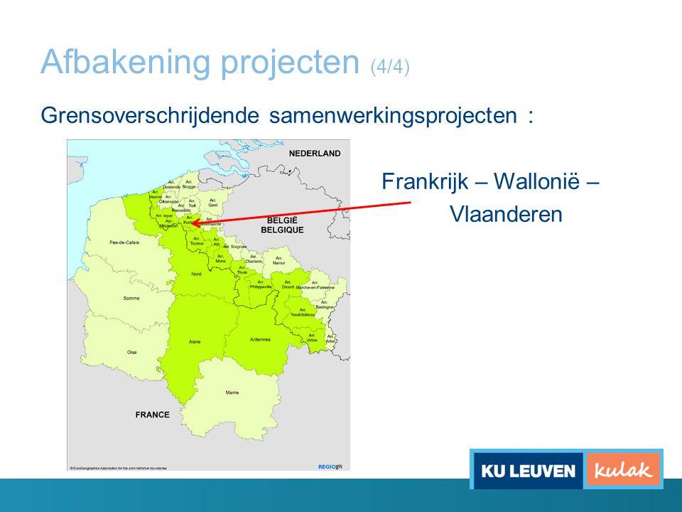 Afbakening projecten (4/4) Grensoverschrijdende samenwerkingsprojecten : Frankrijk – Wallonië – Vlaanderen
