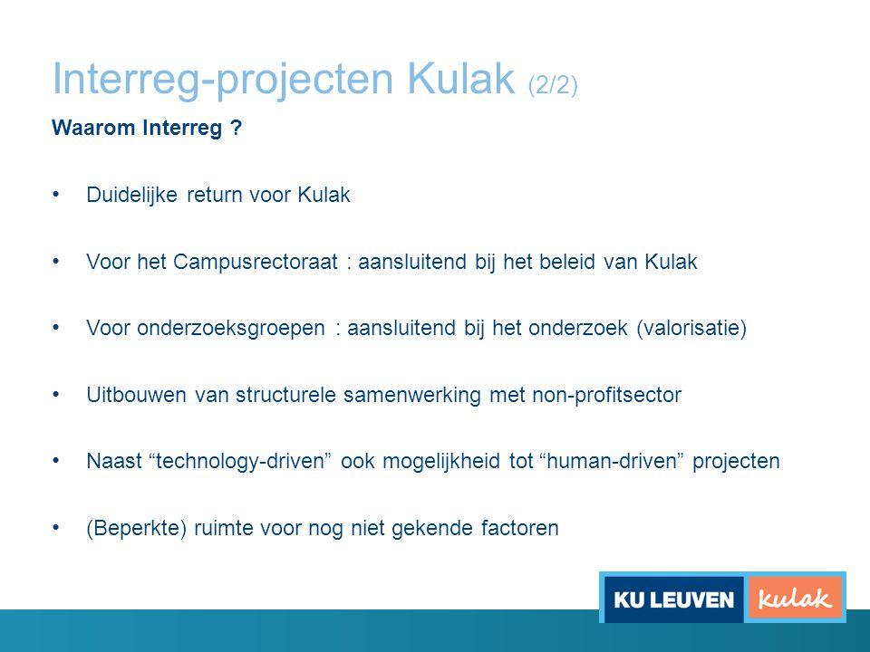 Interreg-projecten Kulak (2/2) Waarom Interreg ? Duidelijke return voor Kulak Voor het Campusrectoraat : aansluitend bij het beleid van Kulak Voor ond