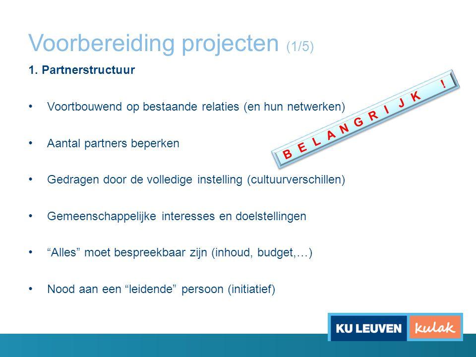 Voorbereiding projecten (1/5) 1. Partnerstructuur Voortbouwend op bestaande relaties (en hun netwerken) Aantal partners beperken Gedragen door de voll