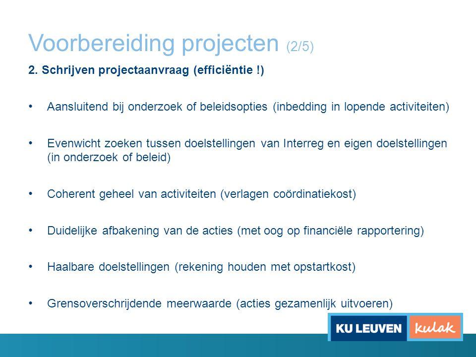 Voorbereiding projecten (2/5) 2. Schrijven projectaanvraag (efficiëntie !) Aansluitend bij onderzoek of beleidsopties (inbedding in lopende activiteit