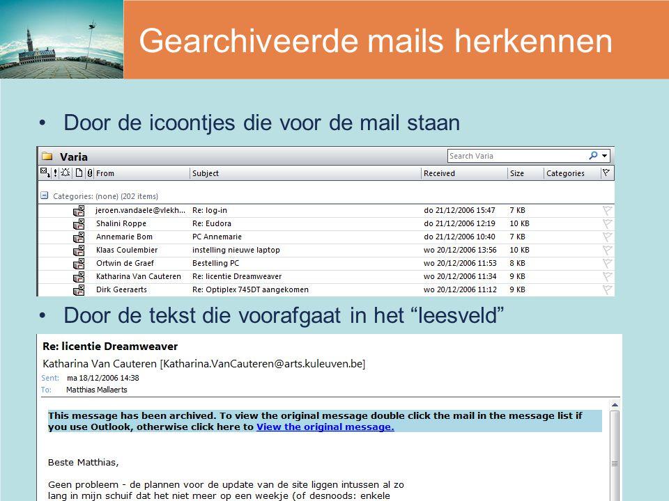 Gearchiveerde mails herkennen Door de icoontjes die voor de mail staan Door de tekst die voorafgaat in het leesveld