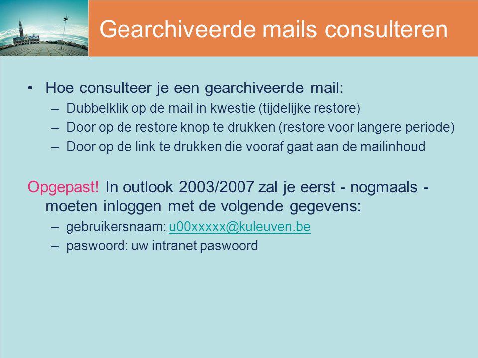 Gearchiveerde mails consulteren Hoe consulteer je een gearchiveerde mail: –Dubbelklik op de mail in kwestie (tijdelijke restore) –Door op de restore k