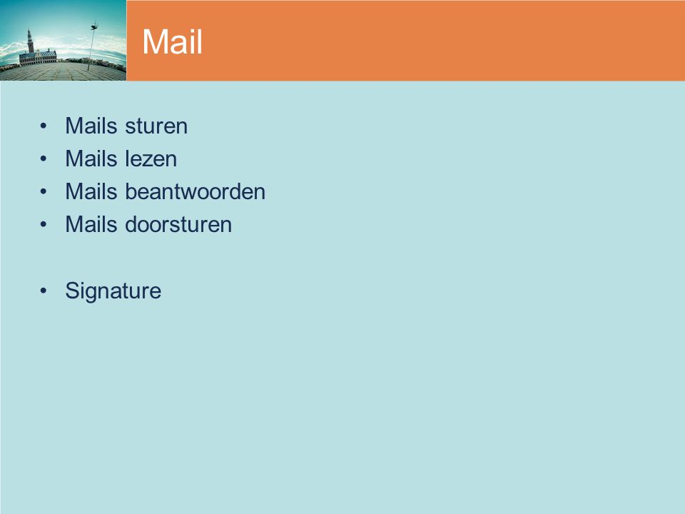 Mail Mails sturen Mails lezen Mails beantwoorden Mails doorsturen Signature