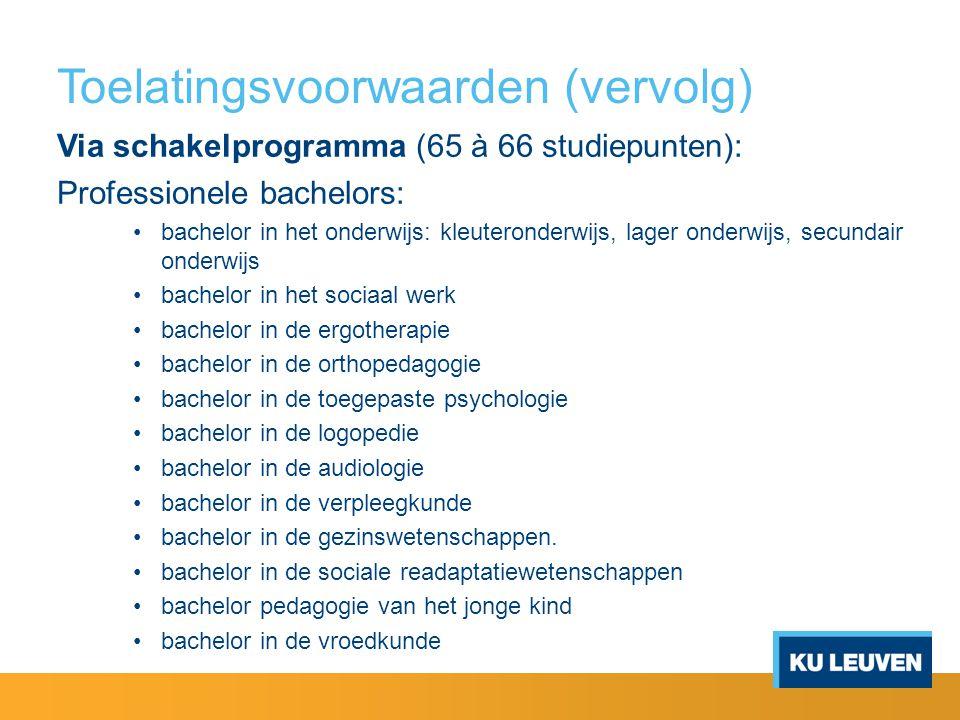 Toelatingsvoorwaarden (vervolg) Via schakelprogramma (65 à 66 studiepunten): Professionele bachelors: bachelor in het onderwijs: kleuteronderwijs, lag