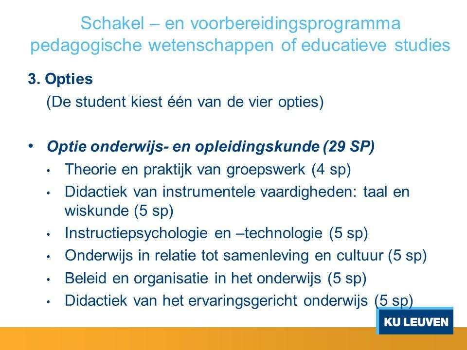 Schakel – en voorbereidingsprogramma pedagogische wetenschappen of educatieve studies 3. Opties (De student kiest één van de vier opties) Optie onderw