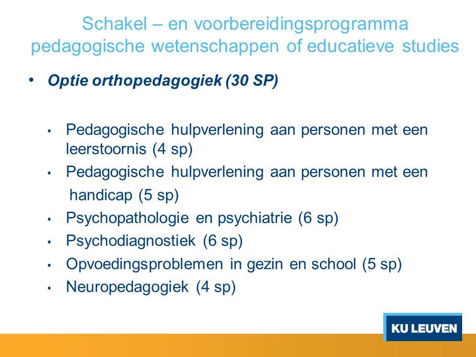 Schakel – en voorbereidingsprogramma pedagogische wetenschappen of educatieve studies Optie orthopedagogiek (30 SP) Pedagogische hulpverlening aan per