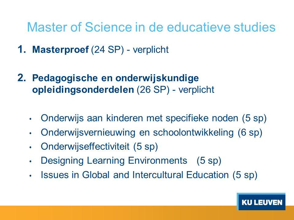 Master of Science in de educatieve studies 1. Masterproef (24 SP) - verplicht 2. Pedagogische en onderwijskundige opleidingsonderdelen (26 SP) - verpl
