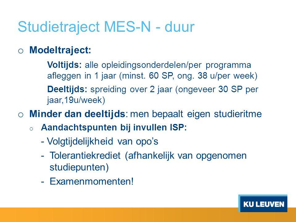Studietraject MES-N - duur o Modeltraject: Voltijds: alle opleidingsonderdelen/per programma afleggen in 1 jaar (minst. 60 SP, ong. 38 u/per week) Dee