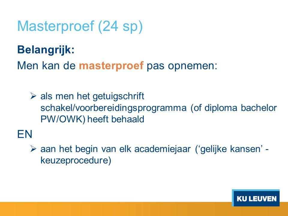 Masterproef (24 sp) Belangrijk: Men kan de masterproef pas opnemen:  als men het getuigschrift schakel/voorbereidingsprogramma (of diploma bachelor P