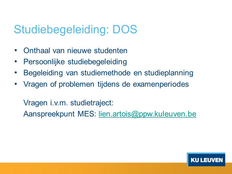 Studiebegeleiding: DOS Onthaal van nieuwe studenten Persoonlijke studiebegeleiding Begeleiding van studiemethode en studieplanning Vragen of problemen