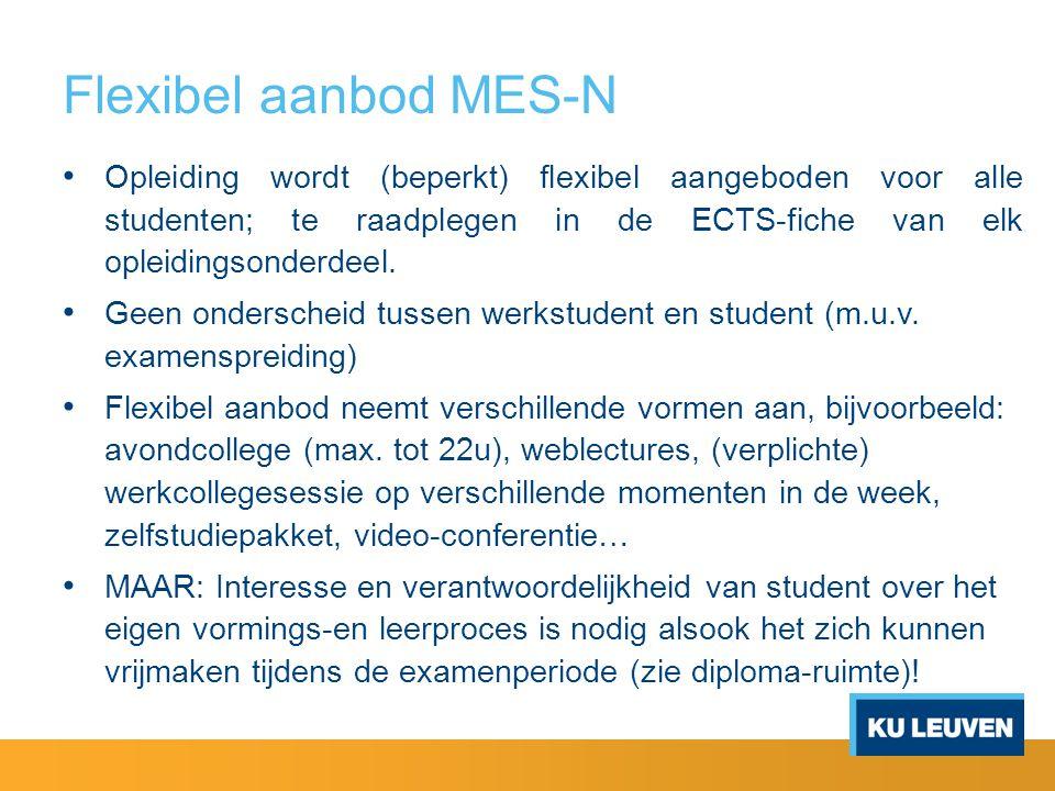 Flexibel aanbod MES-N Opleiding wordt (beperkt) flexibel aangeboden voor alle studenten; te raadplegen in de ECTS-fiche van elk opleidingsonderdeel. G