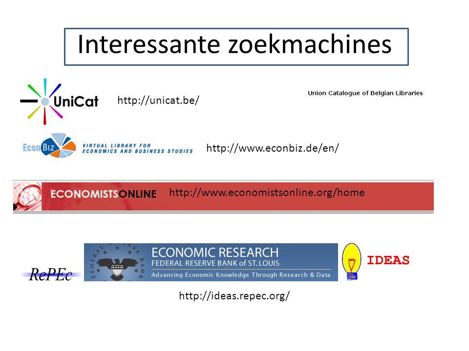 Interessante zoekmachines http://www.economistsonline.org/home http://ideas.repec.org/ http://unicat.be/ http://www.econbiz.de/en/