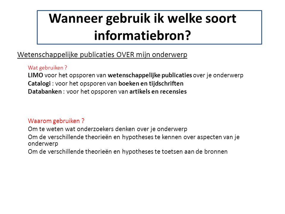 Wanneer gebruik ik welke soort informatiebron? Wetenschappelijke publicaties OVER mijn onderwerp Wat gebruiken ? LIMO voor het opsporen van wetenschap