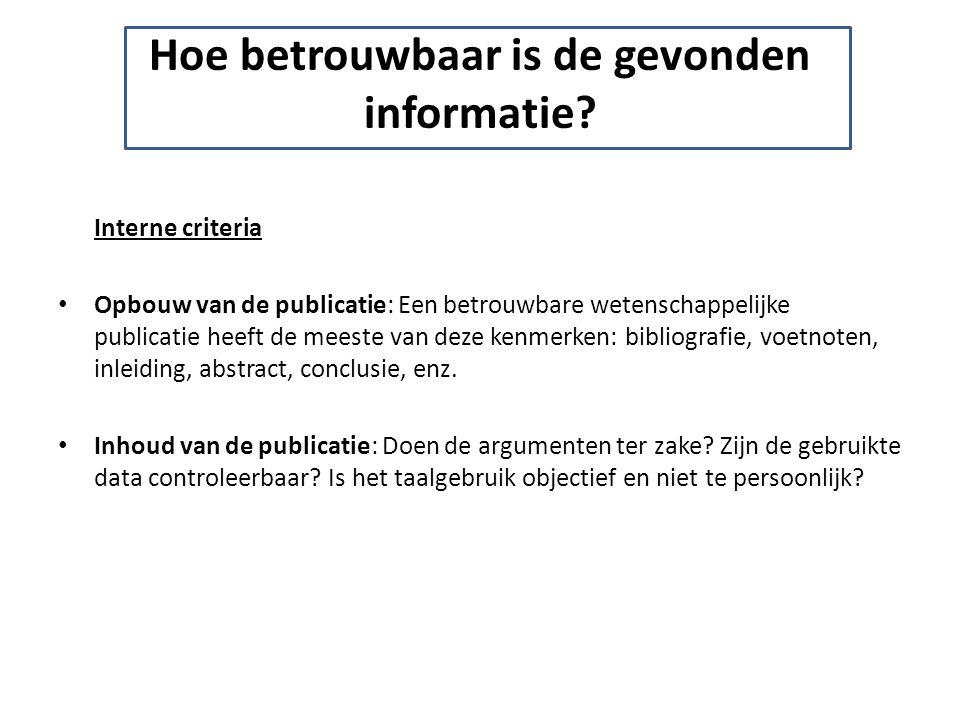Hoe betrouwbaar is de gevonden informatie? Interne criteria Opbouw van de publicatie: Een betrouwbare wetenschappelijke publicatie heeft de meeste van