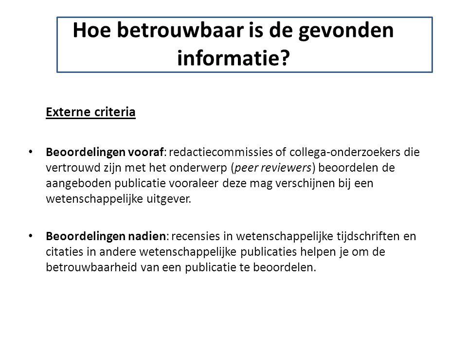 Hoe betrouwbaar is de gevonden informatie? Externe criteria Beoordelingen vooraf: redactiecommissies of collega-onderzoekers die vertrouwd zijn met he
