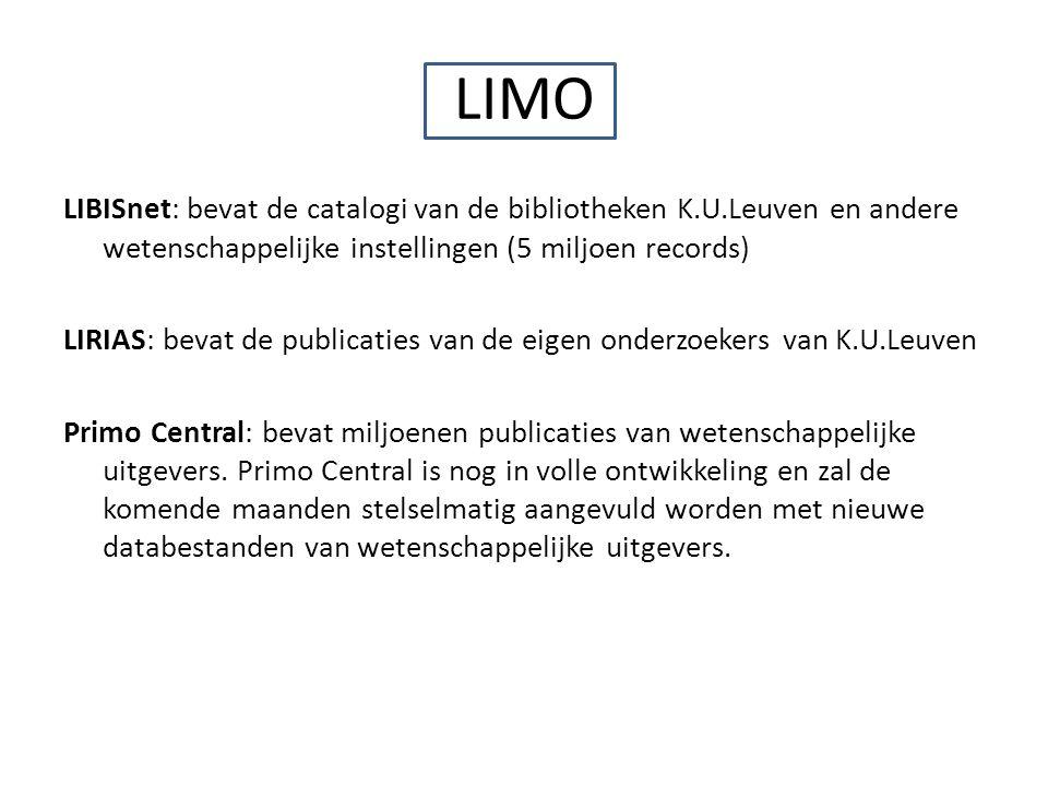 LIMO LIBISnet: bevat de catalogi van de bibliotheken K.U.Leuven en andere wetenschappelijke instellingen (5 miljoen records) LIRIAS: bevat de publicaties van de eigen onderzoekers van K.U.Leuven Primo Central: bevat miljoenen publicaties van wetenschappelijke uitgevers.