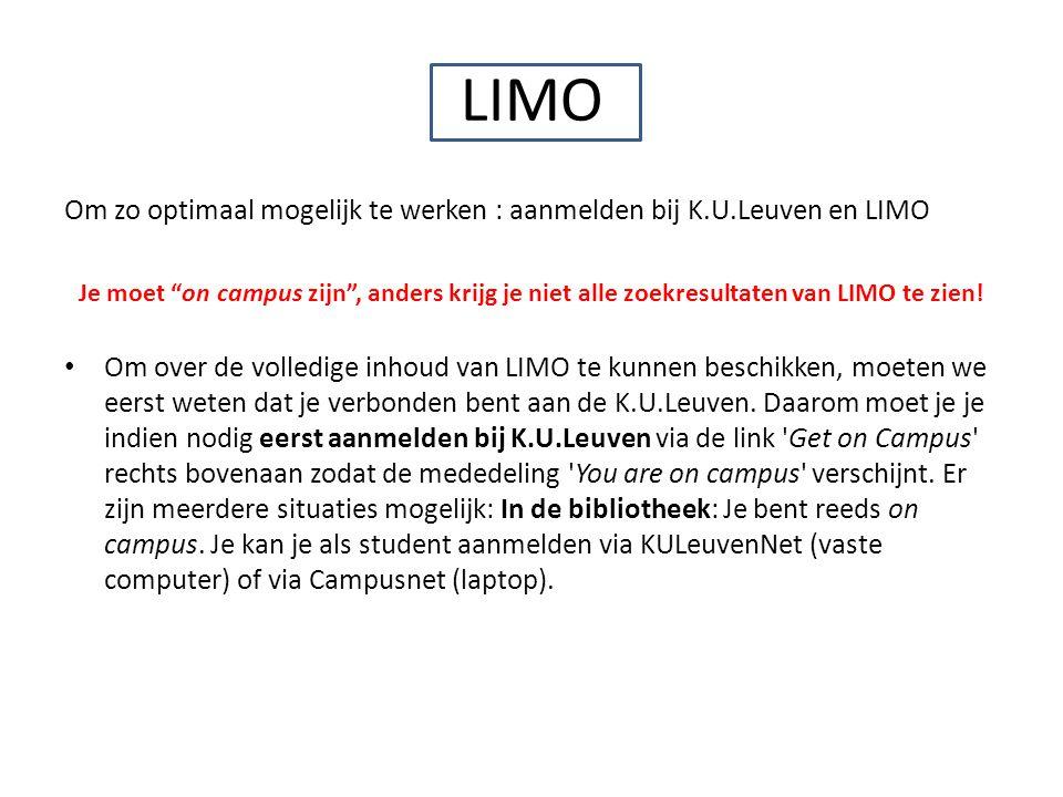 LIMO Om zo optimaal mogelijk te werken : aanmelden bij K.U.Leuven en LIMO Je moet on campus zijn , anders krijg je niet alle zoekresultaten van LIMO te zien.