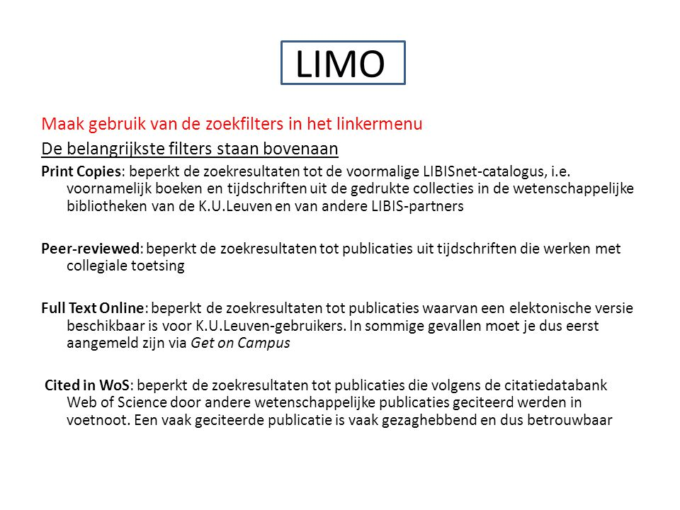 LIMO Maak gebruik van de zoekfilters in het linkermenu De belangrijkste filters staan bovenaan Print Copies: beperkt de zoekresultaten tot de voormalige LIBISnet-catalogus, i.e.