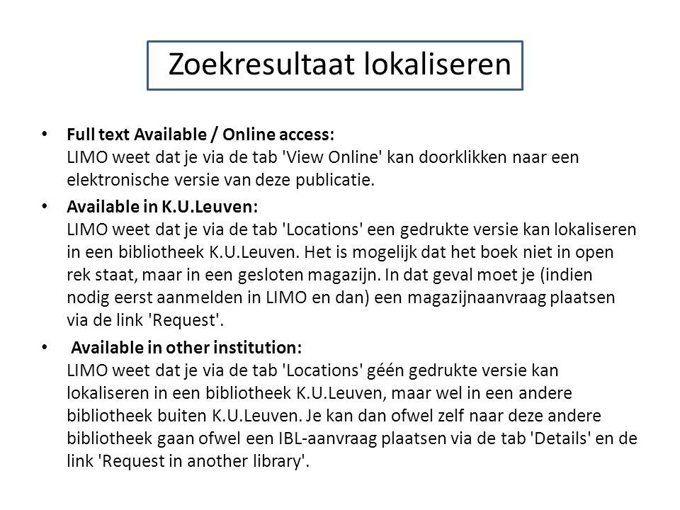 Zoekresultaat lokaliseren Full text Available / Online access: LIMO weet dat je via de tab 'View Online' kan doorklikken naar een elektronische versie