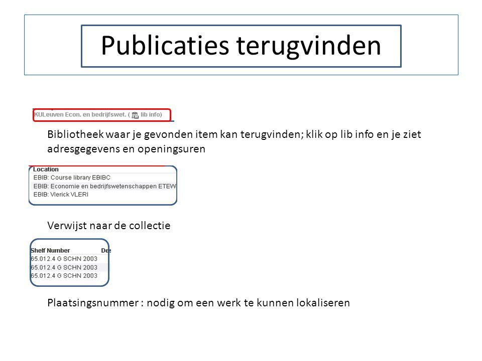 Publicaties terugvinden Bibliotheek waar je gevonden item kan terugvinden; klik op lib info en je ziet adresgegevens en openingsuren Verwijst naar de collectie Plaatsingsnummer : nodig om een werk te kunnen lokaliseren