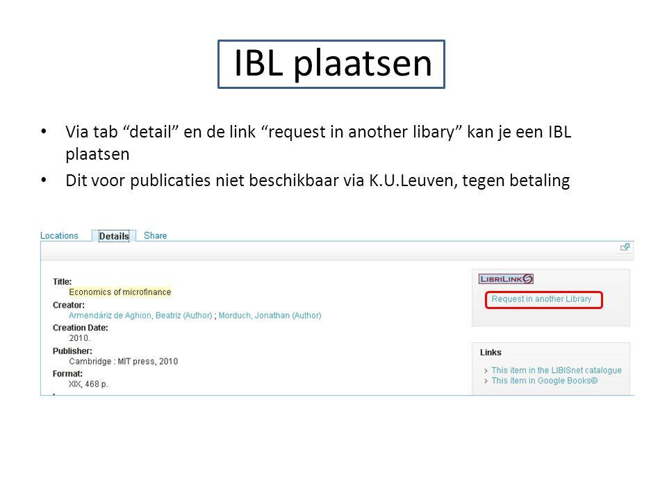 IBL plaatsen Via tab detail en de link request in another libary kan je een IBL plaatsen Dit voor publicaties niet beschikbaar via K.U.Leuven, tegen betaling