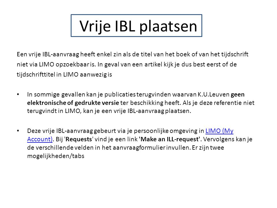 Vrije IBL plaatsen Een vrije IBL-aanvraag heeft enkel zin als de titel van het boek of van het tijdschrift niet via LIMO opzoekbaar is.