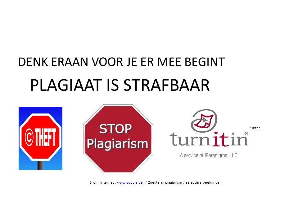 DENK ERAAN VOOR JE ER MEE BEGINT PLAGIAAT IS STRAFBAAR Bron : Inter Bron : Internet : www.google.be / Zoekterm plagiarism / selectie afbeeldingen.www.