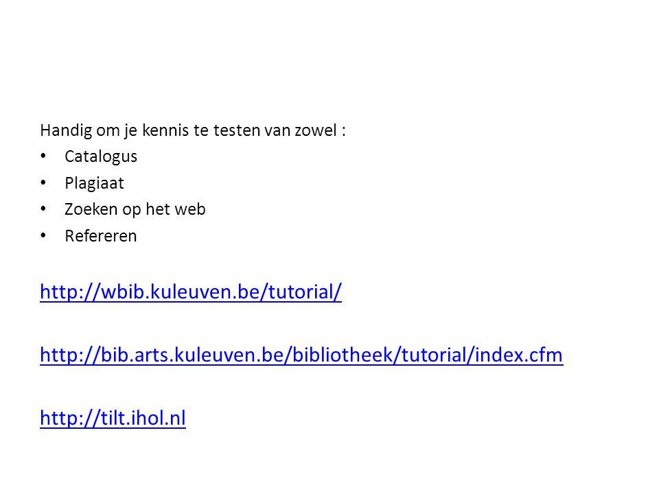 Handig om je kennis te testen van zowel : Catalogus Plagiaat Zoeken op het web Refereren http://wbib.kuleuven.be/tutorial/ http://bib.arts.kuleuven.be