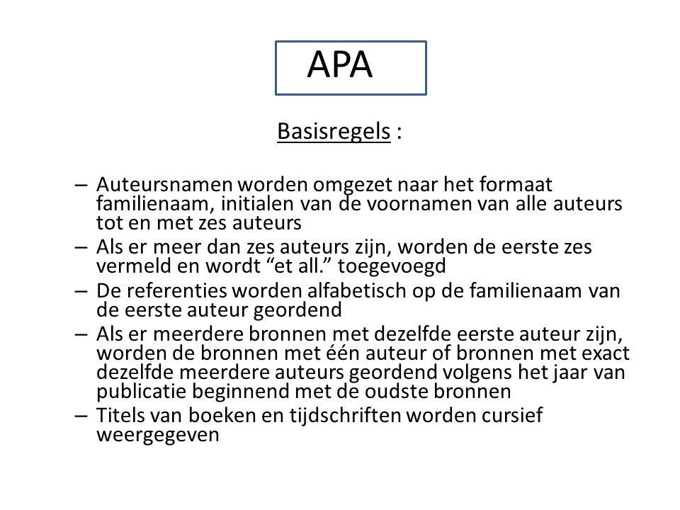 APA Basisregels : – Auteursnamen worden omgezet naar het formaat familienaam, initialen van de voornamen van alle auteurs tot en met zes auteurs – Als