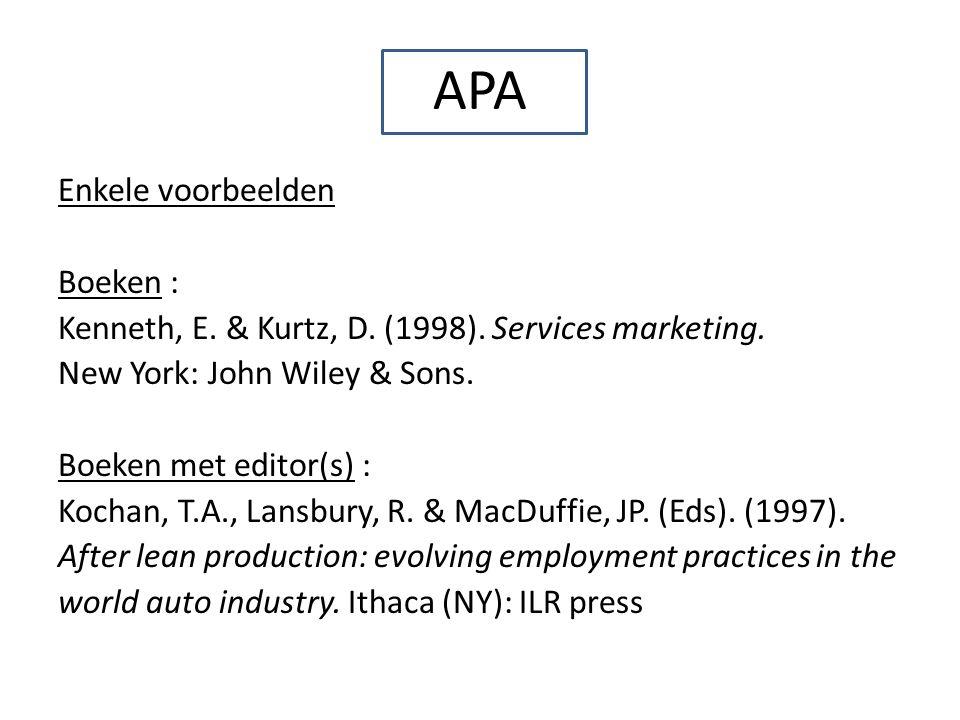 APA Enkele voorbeelden Boeken : Kenneth, E. & Kurtz, D. (1998). Services marketing. New York: John Wiley & Sons. Boeken met editor(s) : Kochan, T.A.,