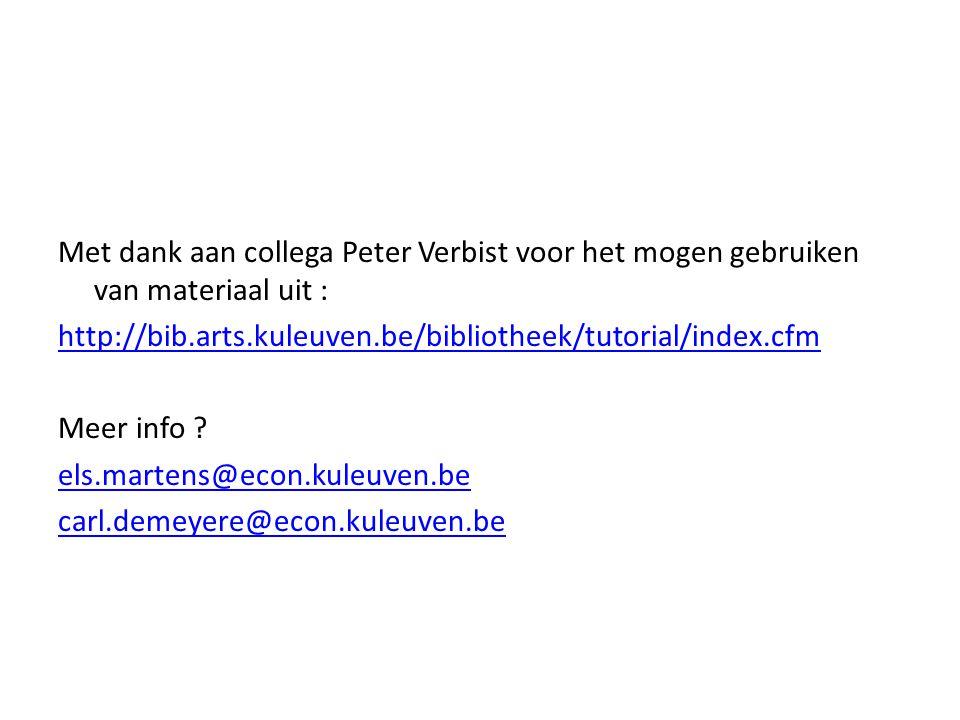 Met dank aan collega Peter Verbist voor het mogen gebruiken van materiaal uit : http://bib.arts.kuleuven.be/bibliotheek/tutorial/index.cfm Meer info .