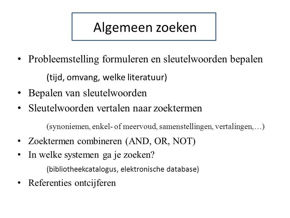 Algemeen zoeken Probleemstelling formuleren en sleutelwoorden bepalen (tijd, omvang, welke literatuur) Bepalen van sleutelwoorden Sleutelwoorden verta