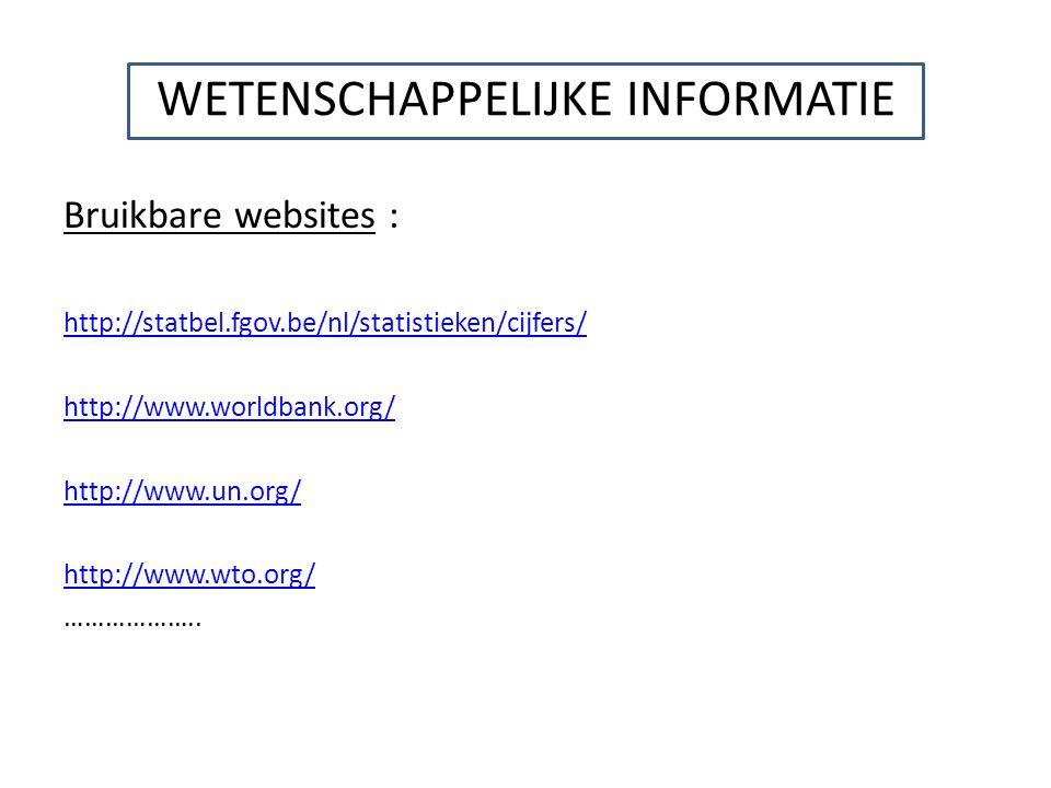 WETENSCHAPPELIJKE INFORMATIE Bruikbare websites : http://statbel.fgov.be/nl/statistieken/cijfers/ http://www.worldbank.org/ http://www.un.org/ http://