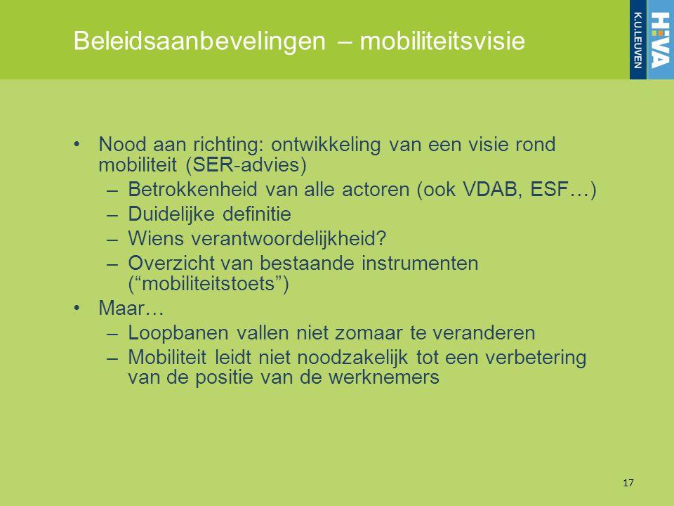 Beleidsaanbevelingen – mobiliteitsvisie 17 Nood aan richting: ontwikkeling van een visie rond mobiliteit (SER-advies) –Betrokkenheid van alle actoren