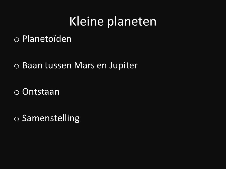 Ontstaan en Evolutie o Ontstaan o Evolutie o Ontdekking o Naamgeving Bv 1 Ceres. William Herschel