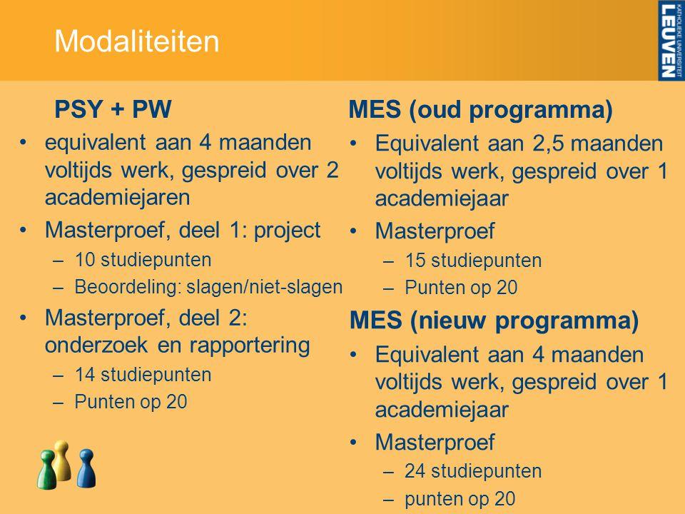PSY + PW equivalent aan 4 maanden voltijds werk, gespreid over 2 academiejaren Masterproef, deel 1: project –10 studiepunten –Beoordeling: slagen/niet