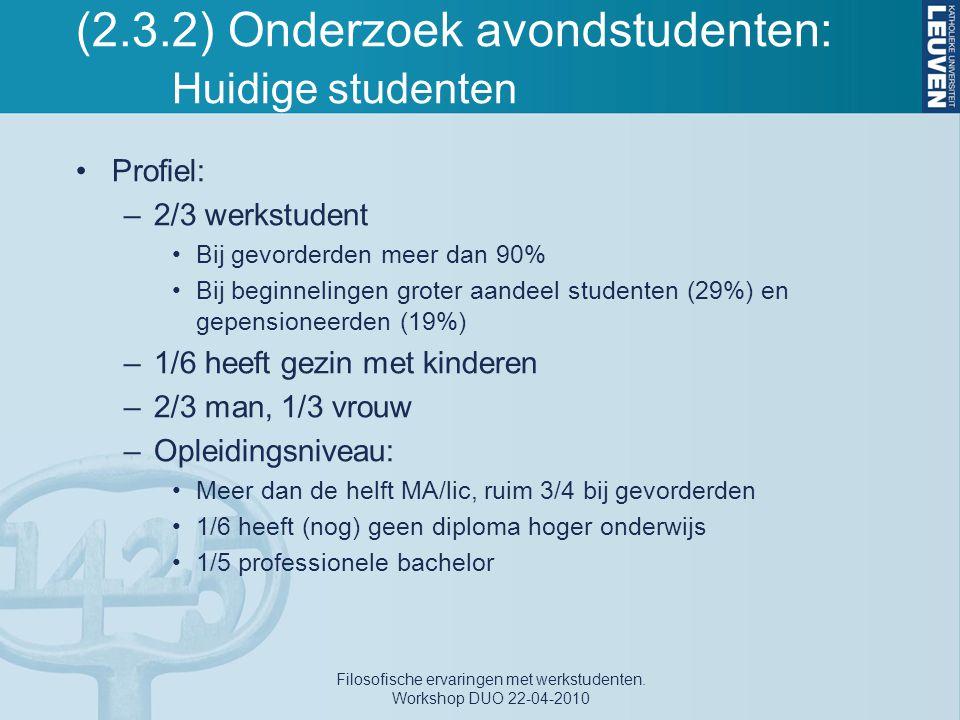(2.3.2) Onderzoek avondstudenten: Huidige studenten Profiel: –2/3 werkstudent Bij gevorderden meer dan 90% Bij beginnelingen groter aandeel studenten