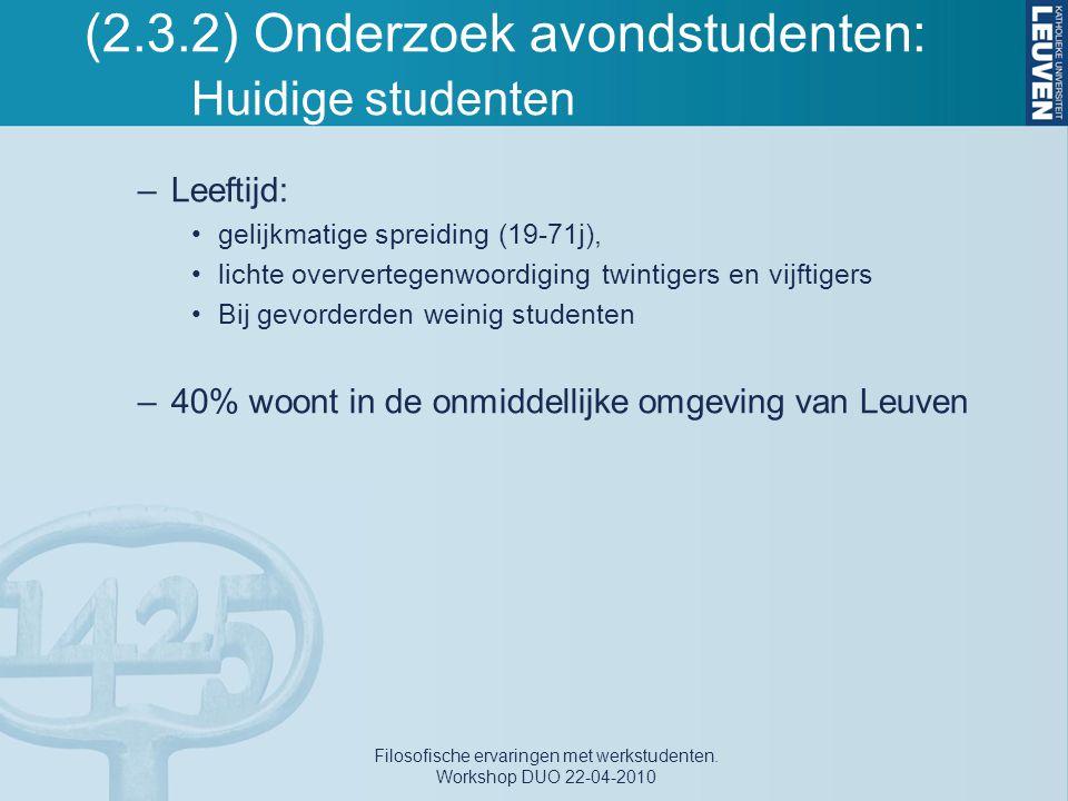 (2.3.2) Onderzoek avondstudenten: Huidige studenten –Leeftijd: gelijkmatige spreiding (19-71j), lichte oververtegenwoordiging twintigers en vijftigers