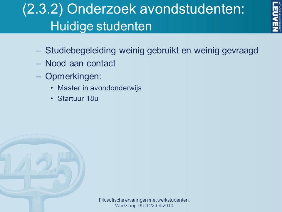 (2.3.2) Onderzoek avondstudenten: Huidige studenten –Studiebegeleiding weinig gebruikt en weinig gevraagd –Nood aan contact –Opmerkingen: Master in av
